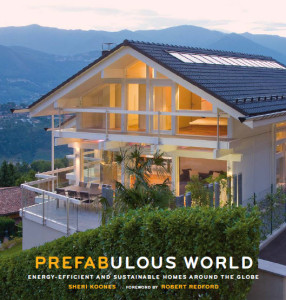 Prefabulous World: Energy Efficient and Sustainable Homes Around the Globe